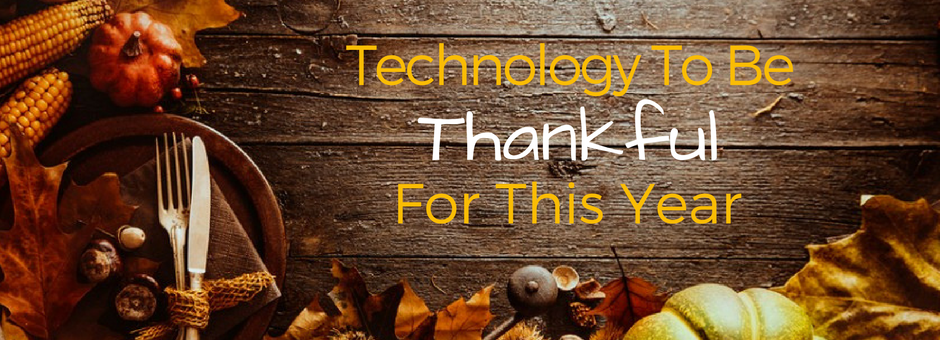 top 5 technologies to be thankful for this thanksgiving (1).png